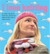 I Love Knitting: 25 Loopy Projects That Will Show You How to Knit Easily and Quickly - Rachel Henderson