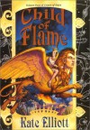 Child of Flame  - Kate Elliott