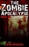The Zombie Apocalypse: Book VII - Jason Brandon