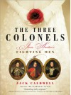 The Three Colonels: Jane Austen's Fighting Men - Jack Caldwell