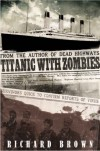 Titanic with ZOMBIES (The Zombie Apocalypse at Sea) - Richard  Brown
