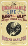 The Unreliable Life of Harry the Valet: The Great Victorian Jewel Thief - Duncan Hamilton