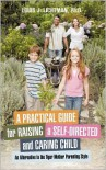 A Practical Guide For Raising A Self-Directed And Caring Child - Louis J. Lichtman Ph.D.