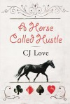 A Horse Called Hustle - C.J. Love