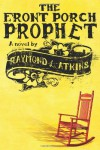 The Front Porch Prophet - Raymond L. Atkins