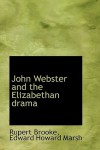 John Webster and the Elizabethan Drama - Edward Howard Marsh, Rupert Brooke