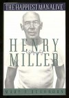 The Happiest Man Alive: A Biography of Henry Miller - Mary V. Dearborn