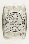 Healing of America: A Global Quest for Better, Cheaper, and Fairer Health Care - T R Reid
