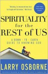 Spirituality for the Rest of Us: A Down-to-Earth Guide to Knowing God - Larry Osborne