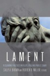 Lament: Reclaiming Practices in Pulpit, Pew and Public Square - Sally A. Brown