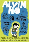 Alvin Ho: Allergic to Girls, School, and Other Scary Things  - Lenore Look, LeUyen Pham