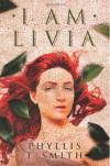 I Am Livia - Phyllis T. Smith