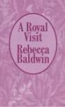 A Royal Visit - Rebecca Baldwin