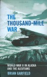 The Thousand-mile War: World War II in Alaska and the Aleutians - Brian Garfield
