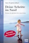 Deine Schritte im Sand: Das kurze, aber glückliche Leben meiner Tochter - Anne-Dauphine Julliand