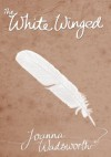 The White Winged - Joanna Wadsworth