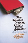 For Rabbit, with Love and Squalor: An American Read - Anne Roiphe