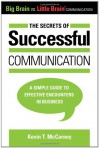 The Secrets of Successful Communication: A Simple Guide to Effective Encounters in Business (Big Brain vs. Little Brain Communication) - Kevin T. McCarney