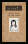Farther on: A True Story Challenging Those Who Doubt and Encouraging Those Who Believe. - Karen Gryder