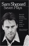 Seven Plays: Buried Child / Curse of the Starving Class / The Tooth of Crime / La Turista / Tongues / Savage Love / True West - Sam Shepard, Richard Gilman