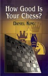 How Good Is Your Chess? - Daniel King