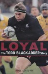 Loyal: The Todd Blackadder Story - Phil Gifford