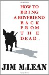 How to Bring a Boyfriend Back from the Dead - Jim   McLean