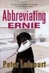 Abbreviating Ernie:: A Novel - Peter Lefcourt