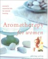 Aromatherapy for Women: Aromatic Essential Oils for Natural Healing - Shirley Price