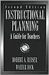 Instructional Planning: A Guide for Teachers - Robert A. Reiser, Walter Dick