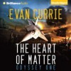 The Heart of Matter - Benjamin L. Darcie, Evan Currie