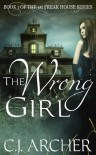 The Wrong Girl (Freak House #1) - C.J. Archer