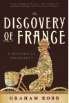 The Discovery of France: A Historical Geography - Graham Robb