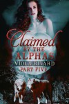 Claimed by the Alphas: Part Five - Viola Rivard