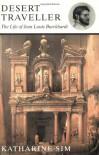 Desert Traveller: The Life of Jean Louis Burckhardt - Katharine Sim