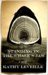 Standing in the Whale's Jaw: A Novel - Kathy-Diane Leveille