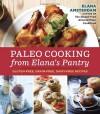 Paleo Cooking from Elana's Pantry: Gluten-Free, Grain-Free, Dairy-Free Recipes - Elana Amsterdam