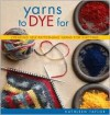 Yarns to Dye For - Kathleen Taylor