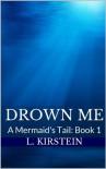 Drown Me  - L. Kirstein