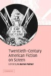 Twentieth-Century American Fiction on Screen - R. Barton Palmer