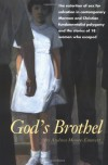 God's Brothel: The Extortion of Sex for Salvation in Contemporary Mormon and Christian Fundamentalist Polygamy and the Stories of 18 Women Who Escaped - Andrea Moore-Emmett