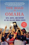 The Road to Omaha: Hits, Hopes, and History at the College World Series - Ryan McGee