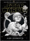 Star Warped: Once Upon A Time In A Galaxy Nowhere Near Far Enough Away - A3R Roberts, A3R Roberts