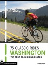 75 Classic Rides Washington: The Best Road Biking Routes - Mike McGuaide