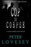 Cop To Corpse (Peter Diamond, #12) - Peter Lovesey