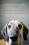 Inside of a Dog: What Dogs See, Smell, and Know - Alexandra Horowitz