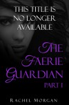 The Faerie Guardian, Part I - Rachel  Morgan