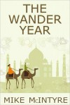 The Wander Year: One Couple's Journey Around the World - Mike  McIntyre