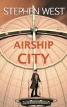 Airship City (Aeropolis #1) - Stephen   West