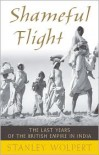 Shameful Flight: The Last Years of the British Empire in India - Stanley Wolpert